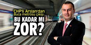 """CHP'li Arslan'dan Buca metrosu çıkışı: """"Bu kadar mı zor?"""""""