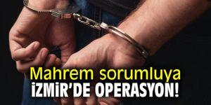 Mahrem sorumluya İzmir'de operasyon!