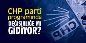 CHP parti programında değişikliğe mi gidecek?
