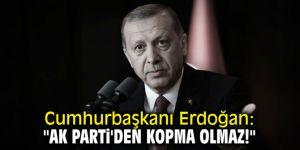 """Cumhurbaşkanı Erdoğan: """"AK Parti'den kopma olmaz!"""""""