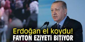 Erdoğan el koydu! Fayton eziyeti bitiyor