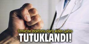 İzmir'de doktoru darp eden şahıs tutuklandı!