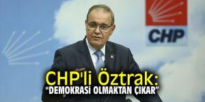 "CHP'li Öztrak: ""Demokrasi olmaktan çıkar"""