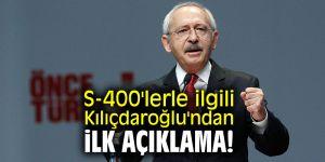 S-400'lerle ilgili Kılıçdaroğlu'ndan ilk açıklama!