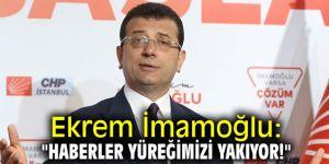 """Ekrem İmamoğlu: """"Haberler yüreğimizi yakıyor!"""""""