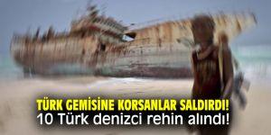 Türk gemisine korsanlar saldırdı! 10 Türk denizci rehin alındı!