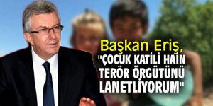 """Başkan Eriş, """"Çocuk katili hain terör örgütünü lanetliyorum"""""""