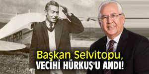 Başkan Selvitopu, Vecihi Hürkuş'u andı!