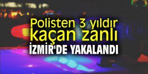 Polisten 3 yıldır kaçan zanlı İzmir'de yakalandı