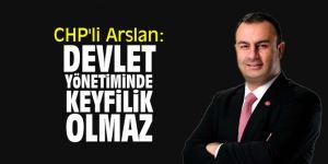 """CHP'li Arslan: """"Devlet yönetiminde keyfilik olmaz"""""""