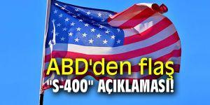 """ABD'den flaş """"S-400"""" açıklaması!"""