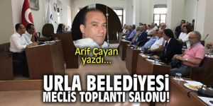 Urla Belediyesi meclis toplantı salonu! Arif Çayan yazdı...