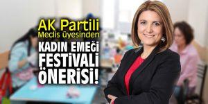 AK Partili Meclis üyesinden 'Kadın Emeği Festivali' önerisi!