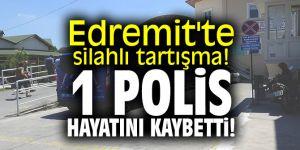 Edremit'te silahlı tartışma! 1 polis hayatını kaybetti!