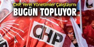 Yerel Yönetimler Çalıştayı'nda CHP'li Başkanlar bir araya gelecek!