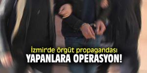 İzmir'de örgüt propagandası yapanlara operasyon! 12 kişiye gözaltı