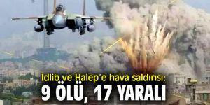 İdlib ve Halep'e hava saldırılar durmuyor!