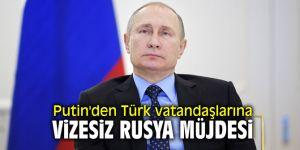 Putin'den Türk vatandaşlarına  vizesiz Rusya müjdesi
