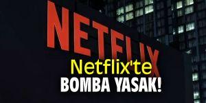 Netflix'te bunlar yasaklanıyor!