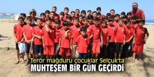Terör mağduru çocuklar Selçuk'ta muhteşem bir gün geçirdi