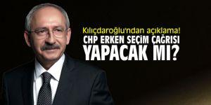 CHP, erken seçim çağrısı yapacak mı? Kılıçdaroğlu'ndan açıklama!