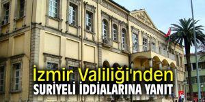 İzmir Valiliği'nden Suriyeli iddialarına yanıt