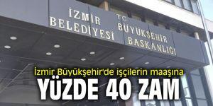 İzmir Büyükşehir'de işçilerin maaşına yüzde 40 zam