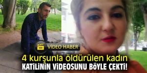 4 kurşunla öldürülen kadın katilinin videosunu böyle çekti!