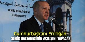 Cumhurbaşkanı Erdoğan, 4 Ağustos'ta şehir hastanesinin açılışını yapacak