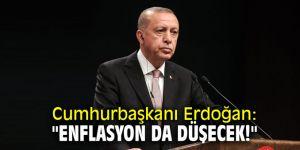 """Cumhurbaşkanı Erdoğan: """"Enflasyon da düşecek!"""""""