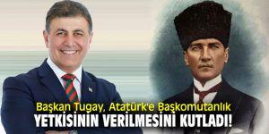 Başkan Tugay, Atatürk'e Başkomutanlık yetkisinin verilmesini kutladı!