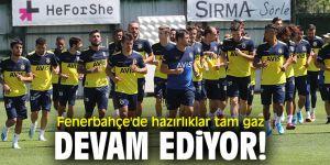 Fenerbahçe'de hazırlıklar tam gaz devam ediyor!