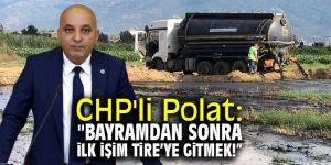 """CHP'li Polat: """"Bayramdan sonra ilk işim Tire'deki faciayı yerinde incelemek!"""