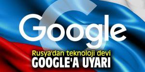 Rusya'dan teknoloji devi Google'a uyarı