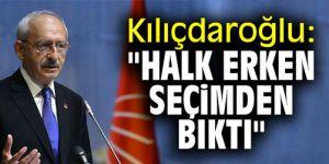 """Kılıçdaroğlu: """"Halk erken seçimden bıktı"""""""