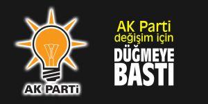 AK Parti, 'değişim' için düğmeye bastı