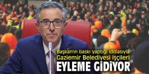 Başkan'ın baskı yaptığı iddiasıyla Gaziemir Belediyesi işçileri eyleme gidiyor