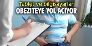Tablet ve bilgisayarlar obeziteye yol açıyor