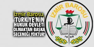 İzmir Barosu, 'Türkiye'nin Hukuk Devleti Olmaktan Başka Seçeneği Yoktur'