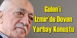 Gülen'i İzmir'de Döven Yarbay Konuştu