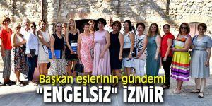 """""""Engelsiz"""" İzmir için başkan eşleri kolları sıvadı"""