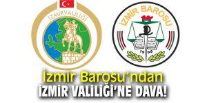 İzmir Barosu'ndan Valiliğe dava!