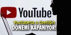 YouTube'ta o özelliğin dönemi kapanıyor!