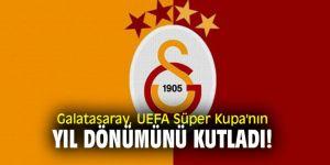 Galatasaray, UEFA Süper Kupa'nın yıl dönümünü kutladı!