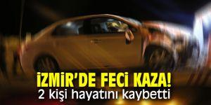 İzmir'de feci kaza! 2 kişi hayatını kaybetti