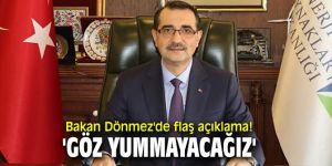 Bakan Dönmez'de flaş açıklama! 'Göz yummayacağız'
