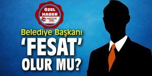 Belediye Başkanı 'FESAT' Olur mu?