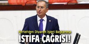 CHP'li Atila Sertel'den Diyanet İşleri Başkanına istifa çağrısı!