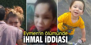 Eymen'in ölümünde ihmal iddiası