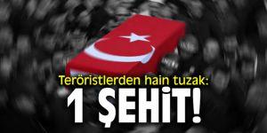 Teröristlerden hain tuzak: 1 şehit!